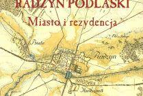 Radzyń Podlaski. Miasto i rezydencja