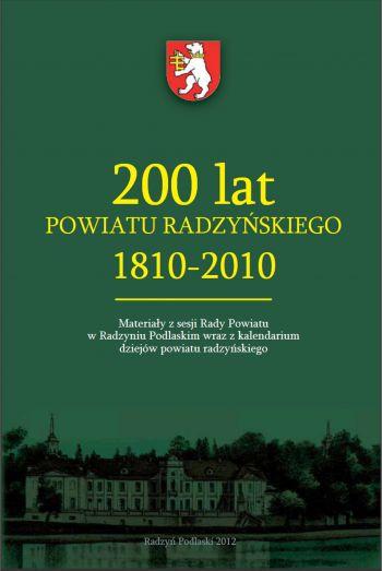 Publikacja 200 LAT POWIATU RADZYŃSKIEGO. 1810-2010